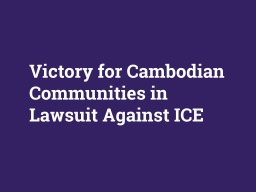 Victory for Cambodian Communities in Lawsuit Against ICE